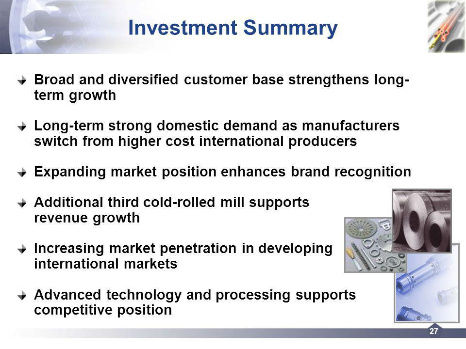 27 Investment Summary Broad and diversified customer base strengthens long- term growth Long-term strong domestic demand as manufacturers switch from