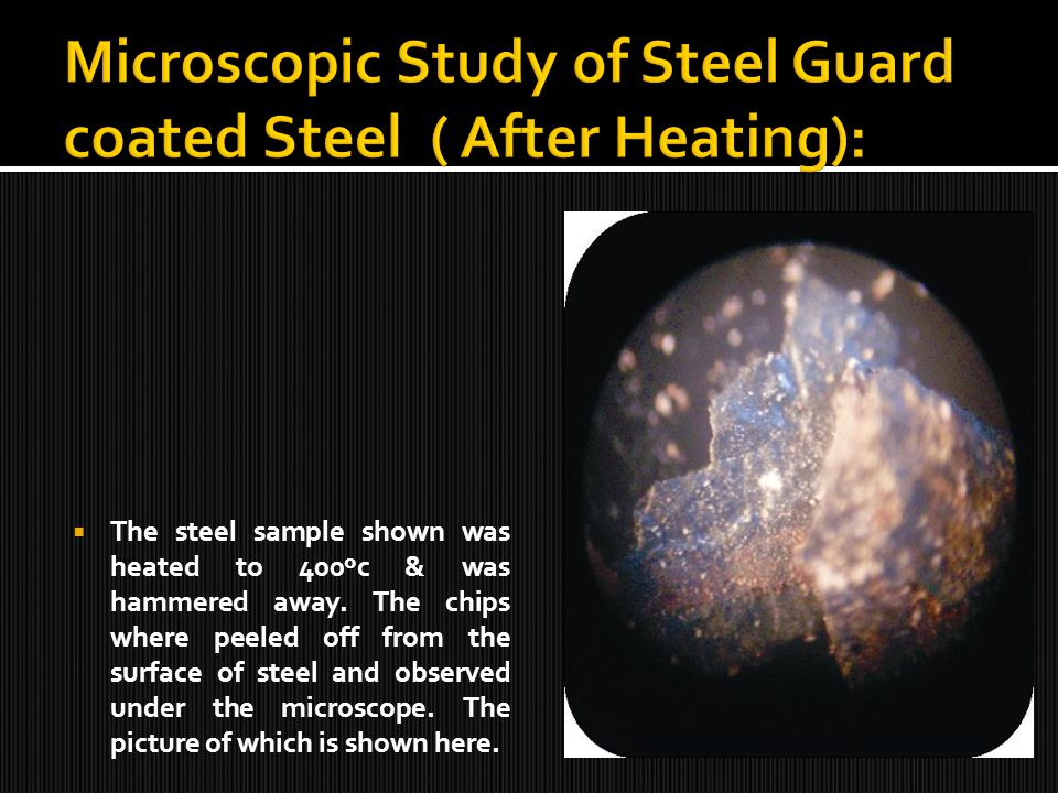 The steel sample shown was heated to 400ºc & was hammered away. The chips where peeled off from the surface of steel and observed under the microscope