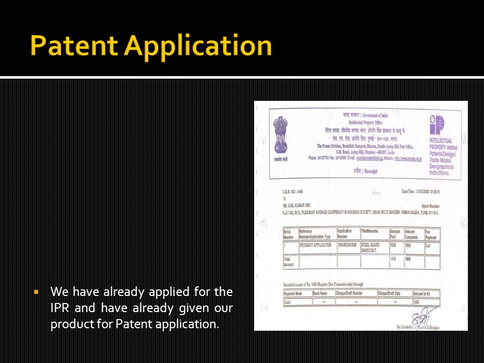 We have already applied for the IPR and have already given our product for Patent application.