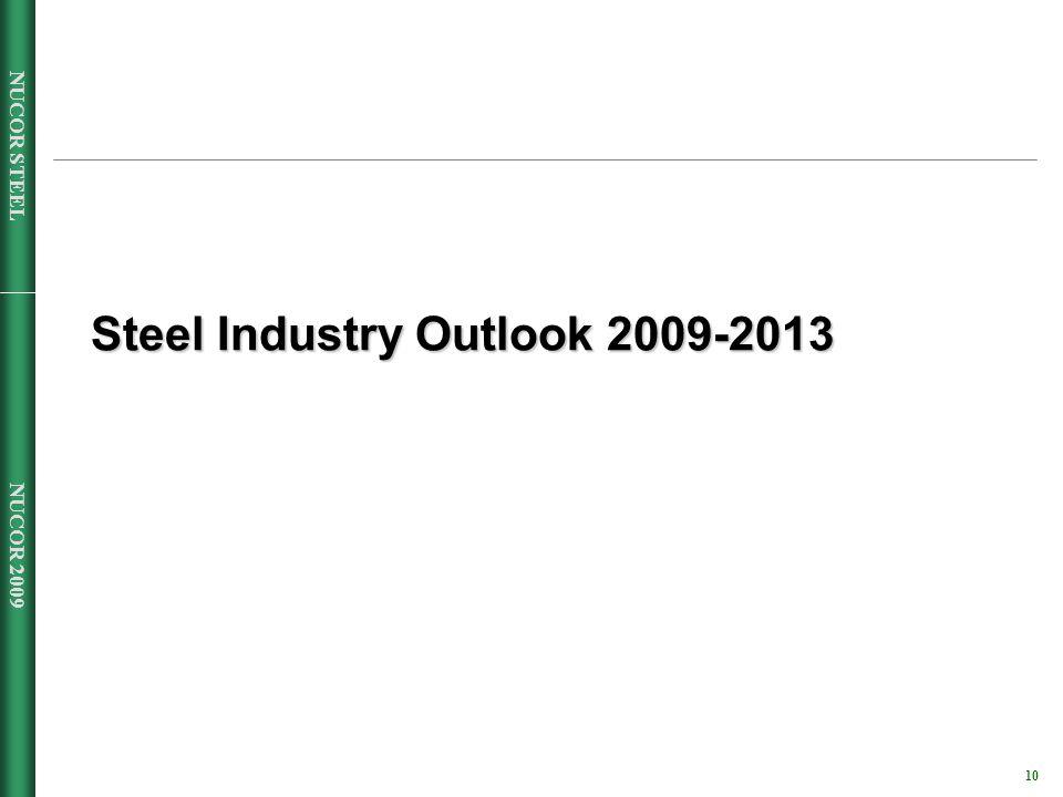 NUCOR 2009 10 NUCOR STEEL Steel Industry Outlook 2009-2013