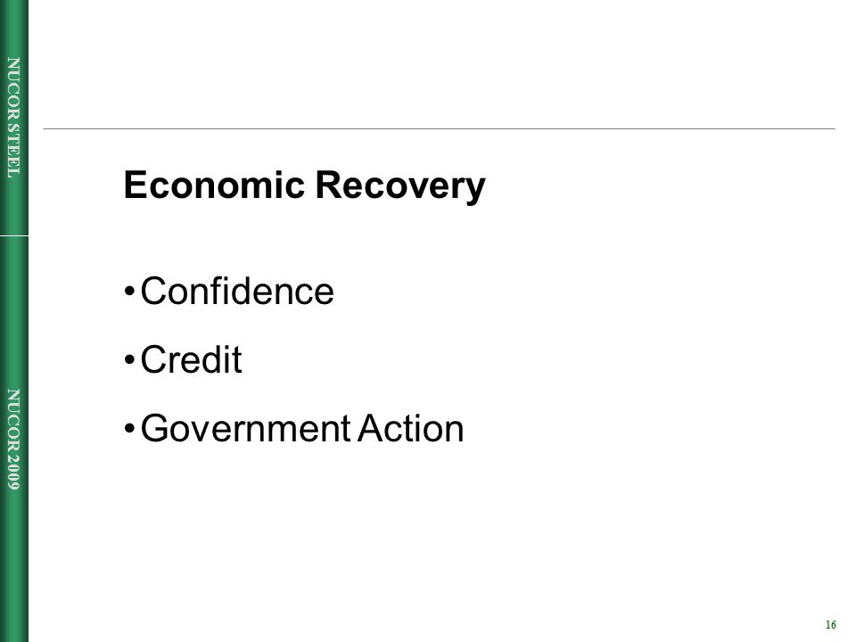 NUCOR 2009 16 NUCOR STEEL Economic Recovery Confidence Credit Government Action