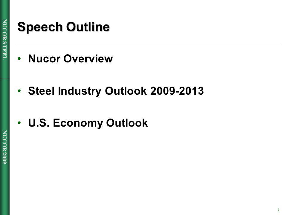 NUCOR 2009 2 NUCOR STEEL Speech Outline Nucor Overview Steel Industry Outlook 2009-2013 U.S.