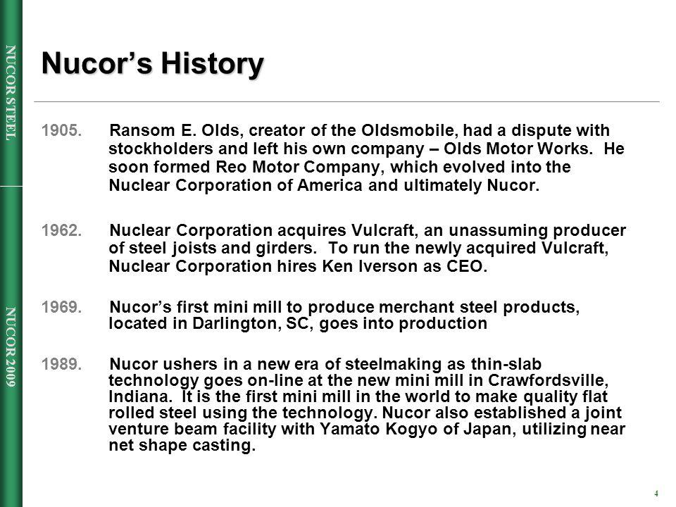NUCOR 2009 4 NUCOR STEEL Nucors History 1905. Ransom E.