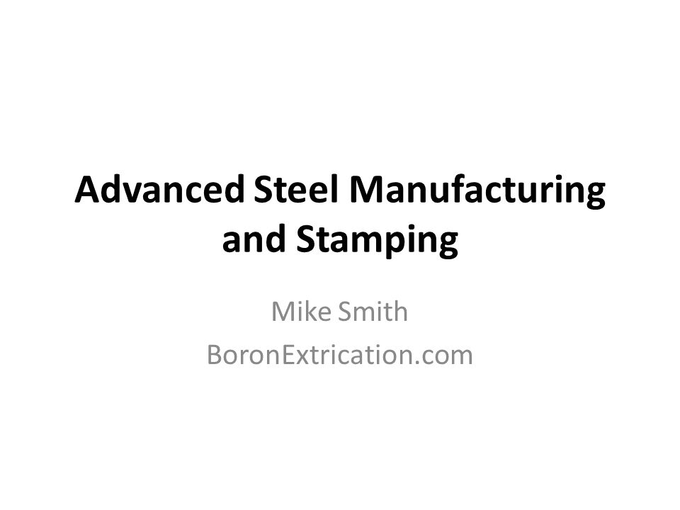 Advanced Steel Manufacturing and Stamping Mike Smith BoronExtrication.com