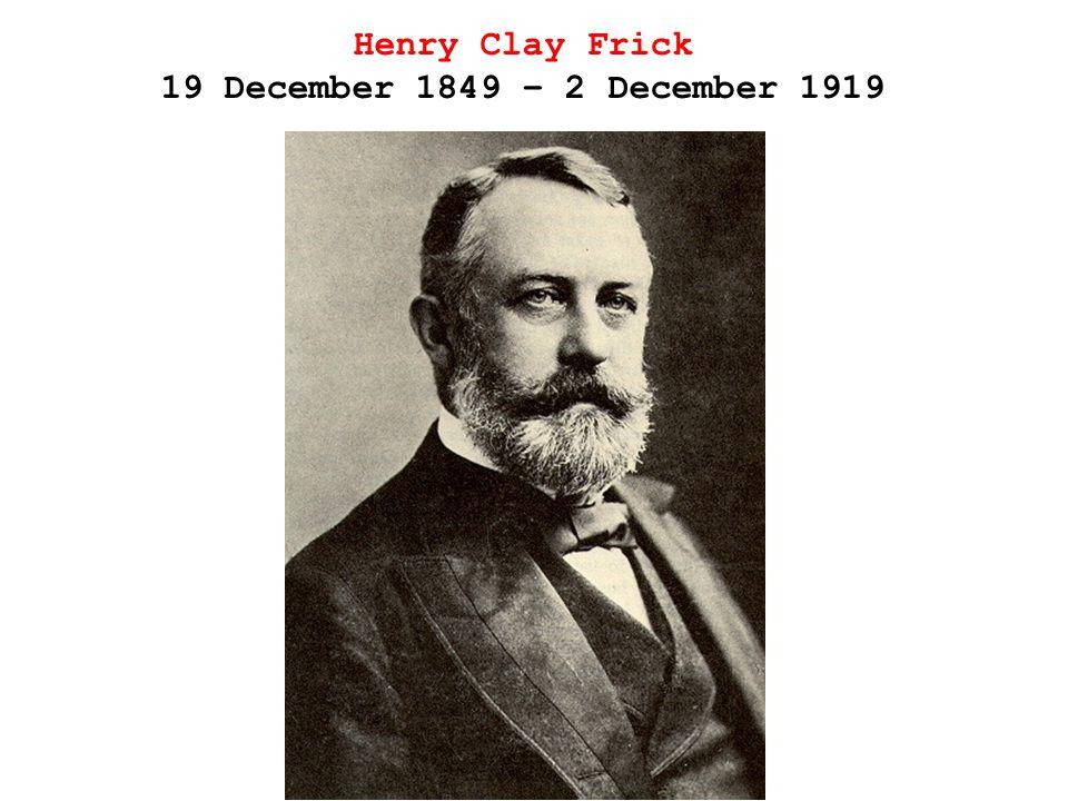 Henry Clay Frick 19 December 1849 – 2 December 1919