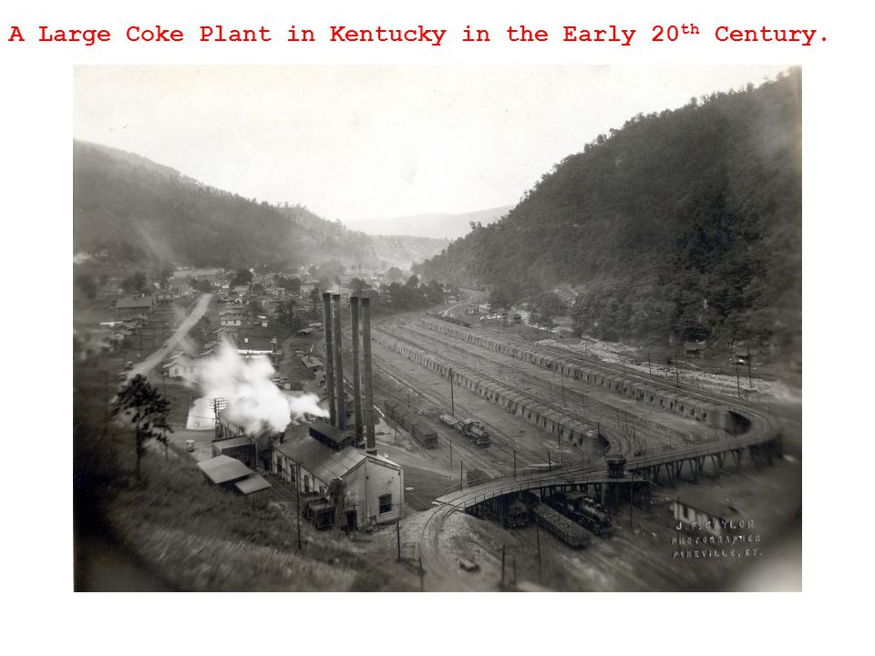 A Large Coke Plant in Kentucky in the Early 20 th Century.