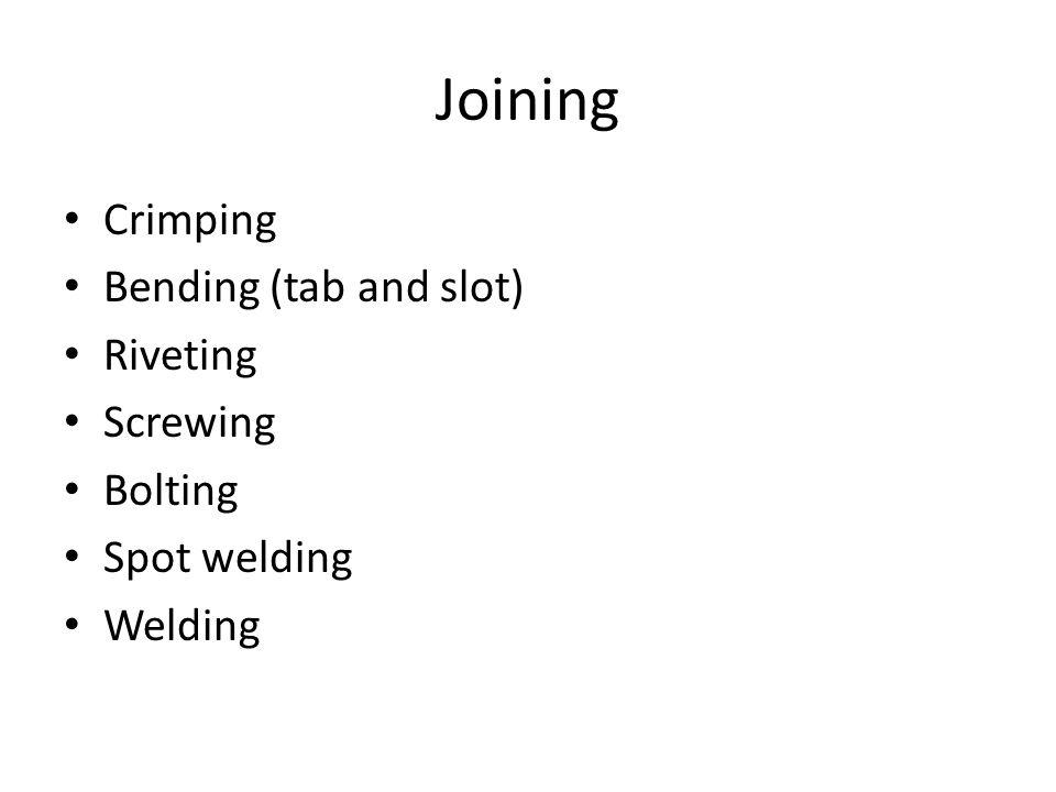 Joining Crimping Bending (tab and slot) Riveting Screwing Bolting Spot welding Welding