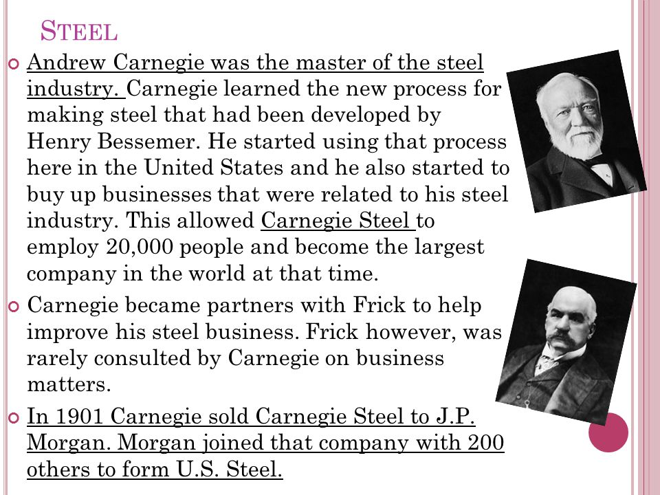 S TEEL Andrew Carnegie was the master of the steel industry.