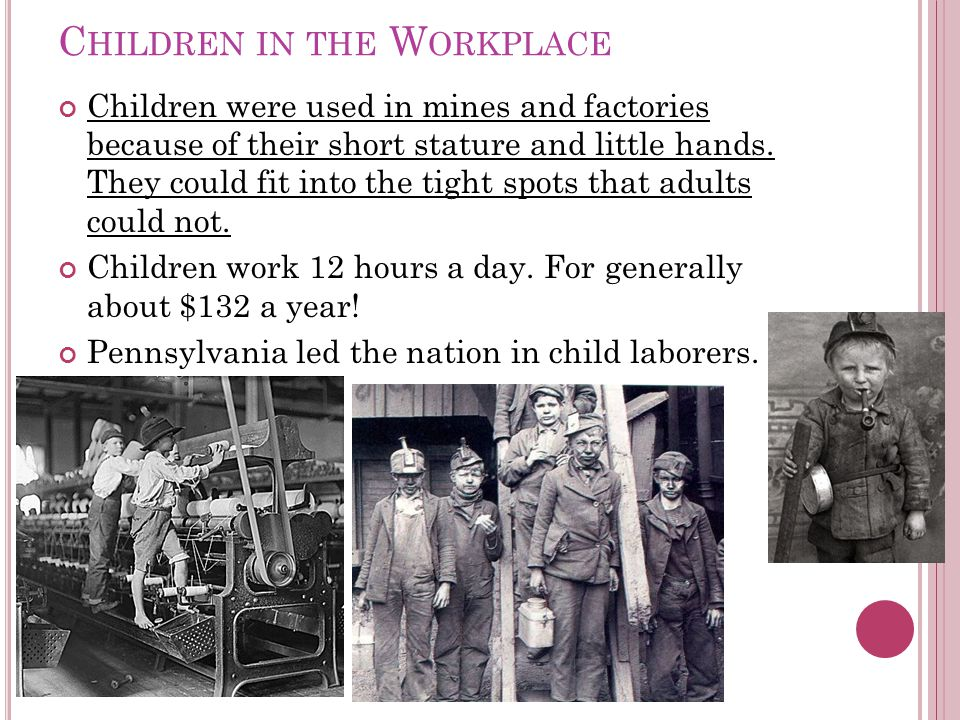 C HILDREN IN THE W ORKPLACE Children were used in mines and factories because of their short stature and little hands.