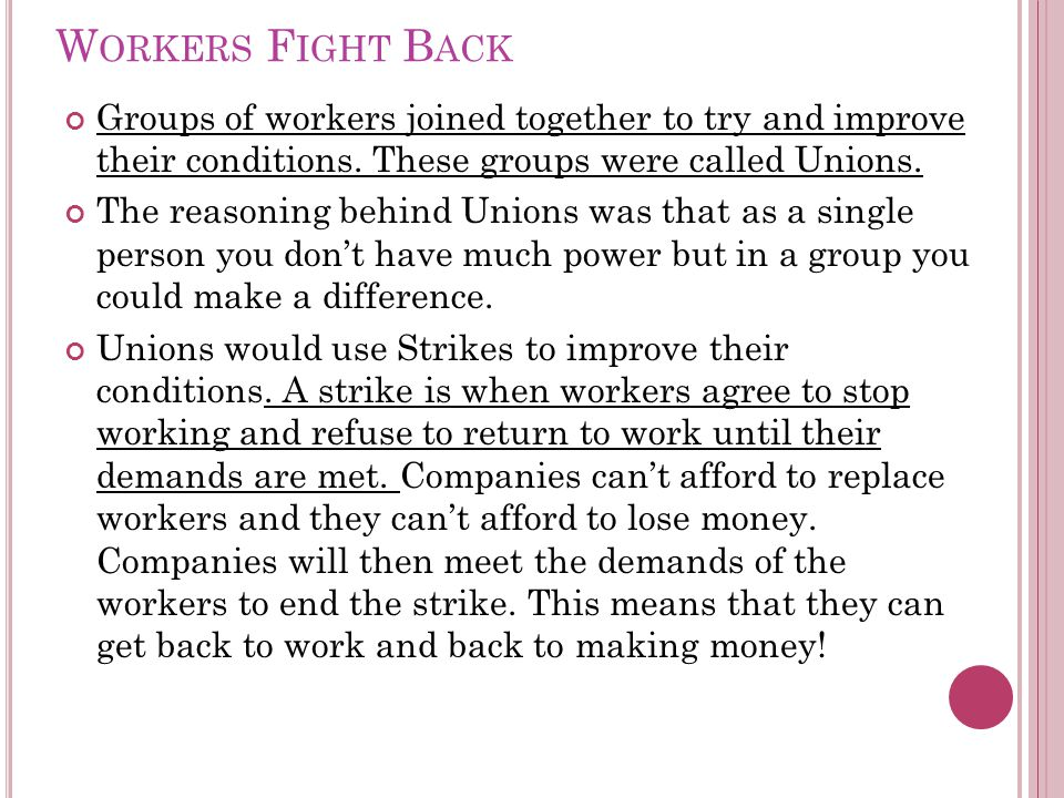 W ORKERS F IGHT B ACK Groups of workers joined together to try and improve their conditions.