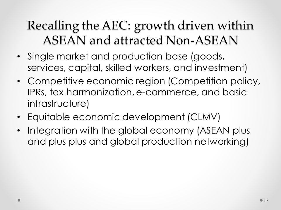 Recalling the AEC: growth driven within ASEAN and attracted Non-ASEAN Single market and production base (goods, services, capital, skilled workers, an