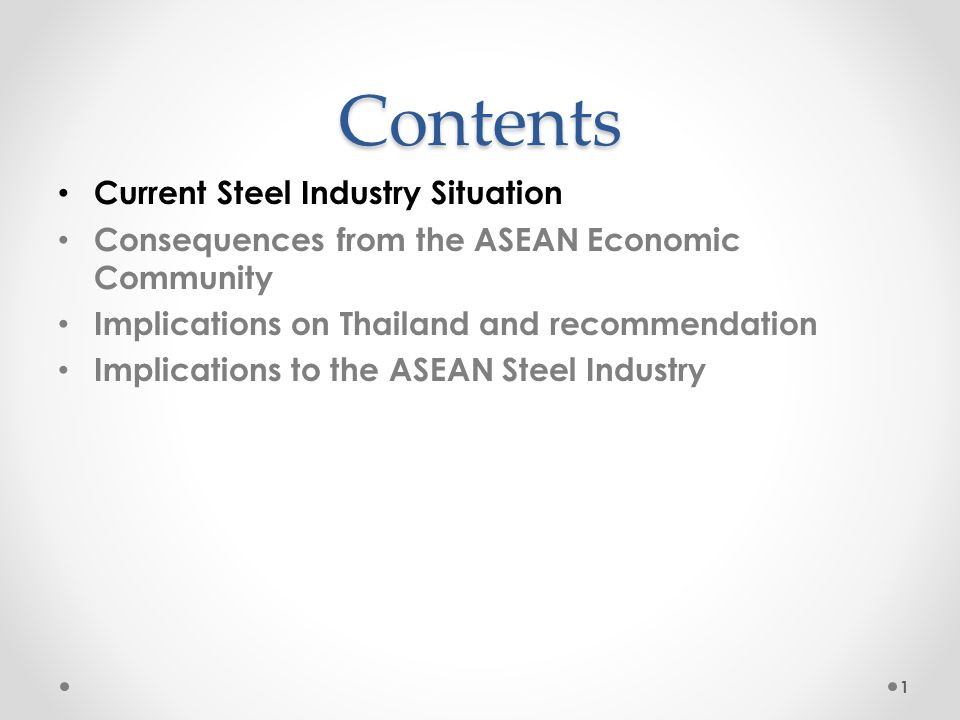Contents Current Steel Industry Situation Consequences from the ASEAN Economic Community Implications on Thailand and recommendation Implications to t