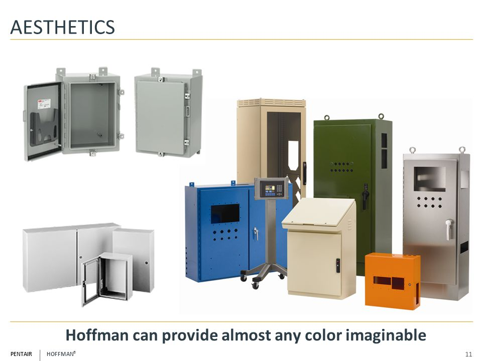 PENTAIR HOFFMAN ® AESTHETICS Hoffman can provide almost any color imaginable 11
