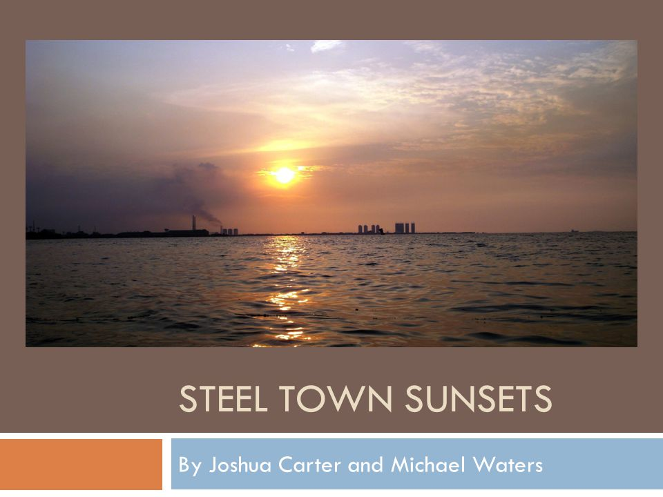 STEEL TOWN SUNSETS By Joshua Carter and Michael Waters