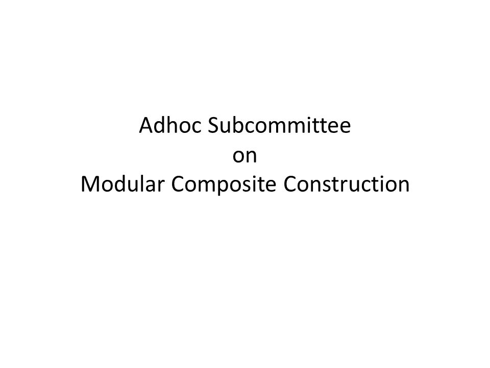 Adhoc Subcommittee on Modular Composite Construction