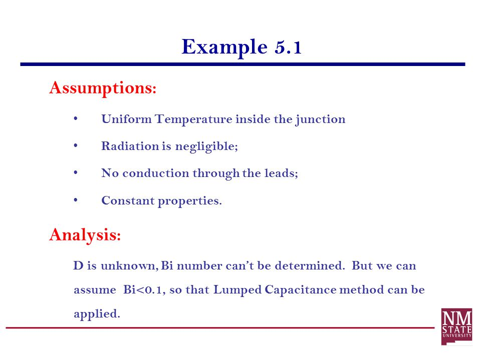 Example 5.1 Assumptions: Uniform Temperature inside the junction Radiation is negligible; No conduction through the leads; Constant properties. Analys