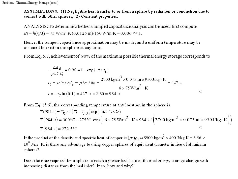 Problem: Thermal Energy Storage (cont.) ANALYSIS: To determine whether a lumped capacitance analysis can be used, first compute Bi = h(r o /3) = 75 W/