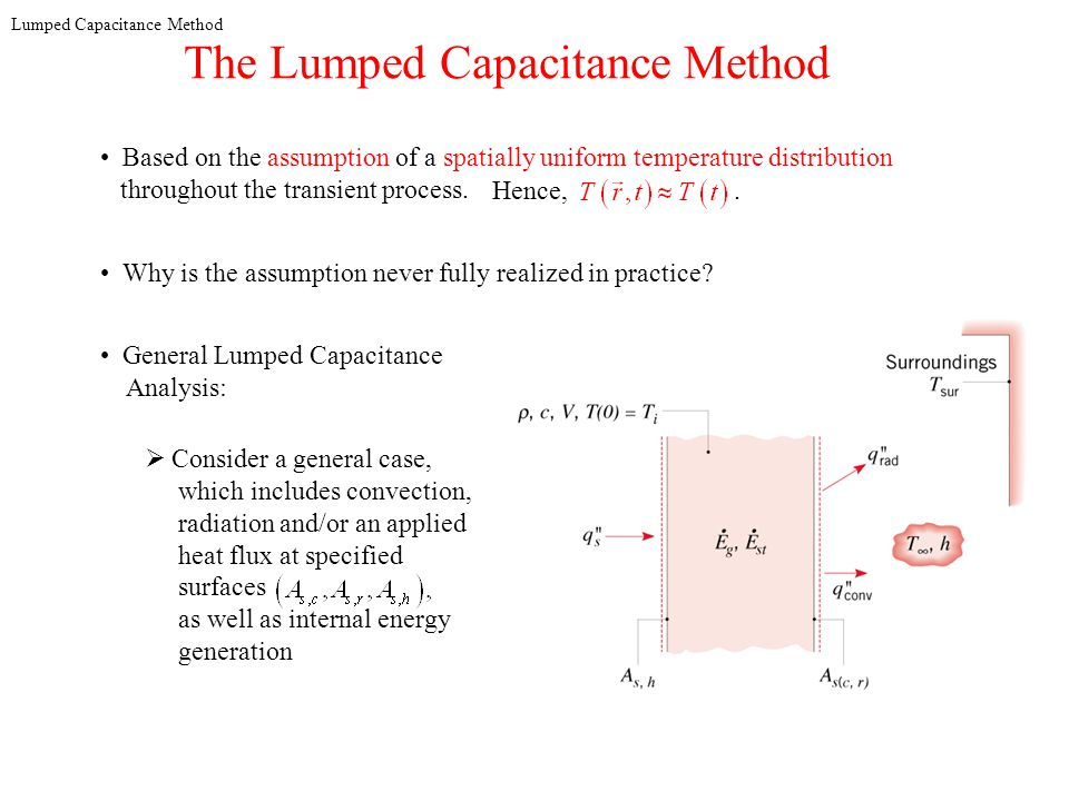 Lumped Capacitance Method The Lumped Capacitance Method Based on the assumption of a spatially uniform temperature distribution throughout the transie