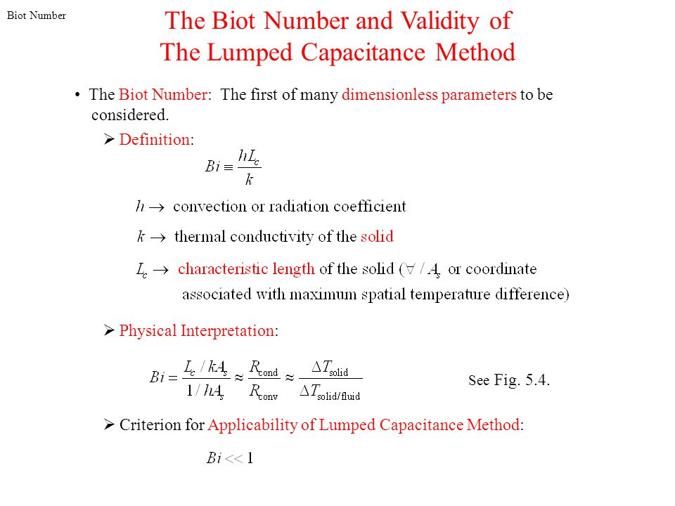 Biot Number The Biot Number and Validity of The Lumped Capacitance Method The Biot Number: The first of many dimensionless parameters to be considered