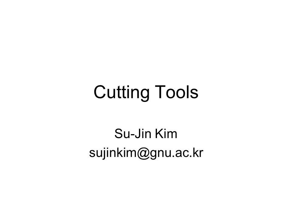 Cutting Tools Su-Jin Kim sujinkim@gnu.ac.kr