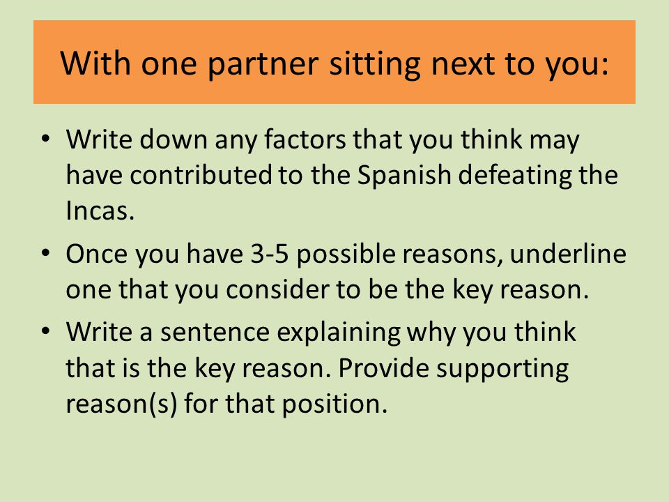 With one partner sitting next to you: Write down any factors that you think may have contributed to the Spanish defeating the Incas.