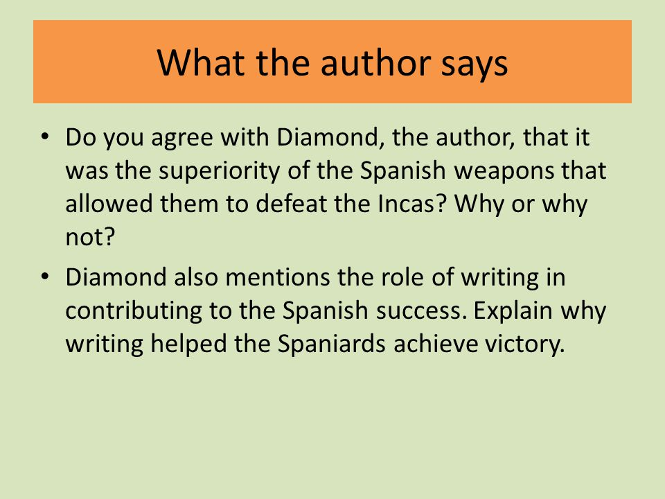 What the author says Do you agree with Diamond, the author, that it was the superiority of the Spanish weapons that allowed them to defeat the Incas.