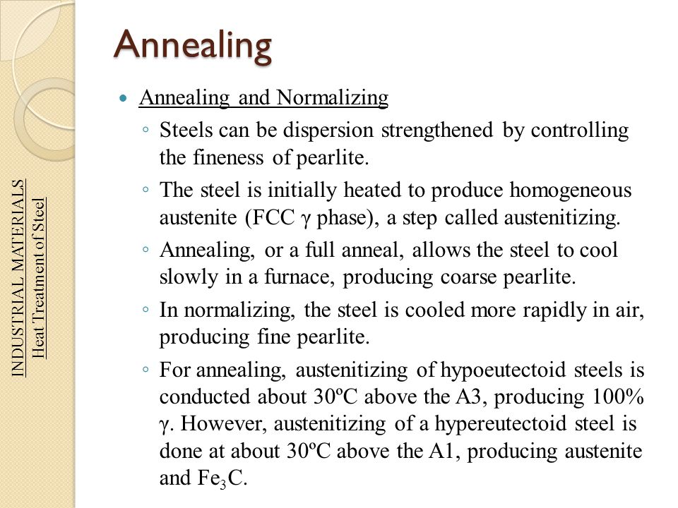 Annealing Annealing and Normalizing Steels can be dispersion strengthened by controlling the fineness of pearlite. The steel is initially heated to pr