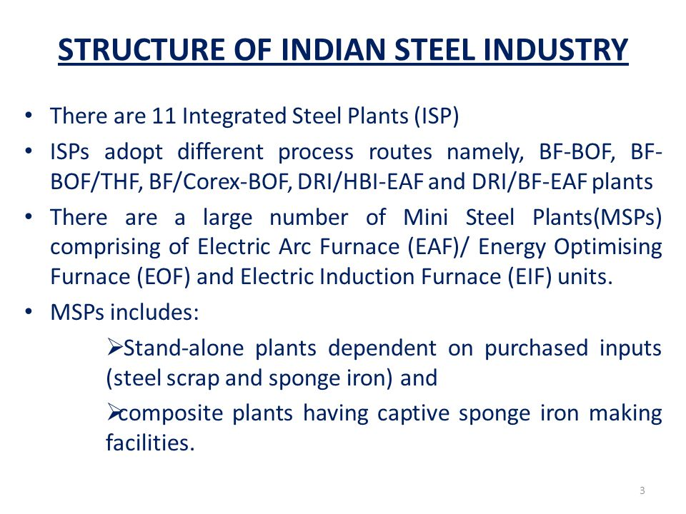 TECHNOLOGY MIX OF IRON & STEEL MAKING Process RouteWorldIndia Oxygen Route (%)70BF/COREX/BOF/THF/EOF: 40 Electric Route (%)30EAF/DRI-EAF : 25 EIF/DRI-EAF : 35 NB: As per future projections, proportion of steel production through BF-BOF route in expected to increase in years to come 4