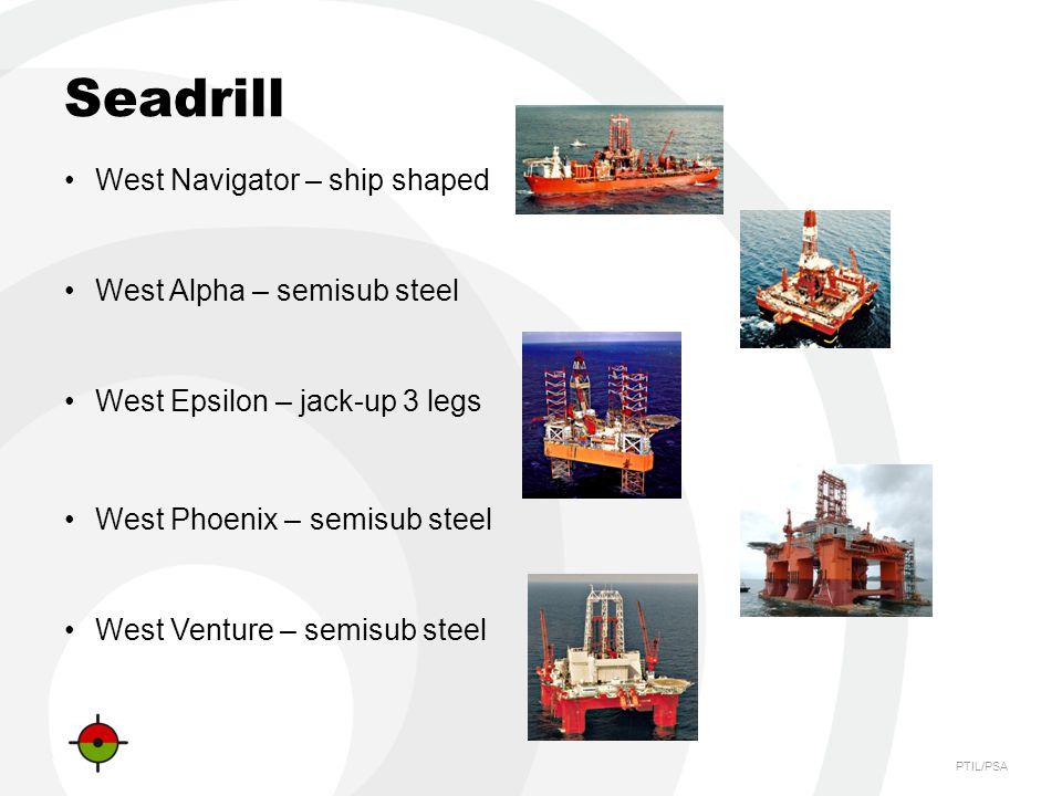 PTIL/PSA Seadrill West Navigator – ship shaped West Alpha – semisub steel West Epsilon – jack-up 3 legs West Phoenix – semisub steel West Venture – semisub steel