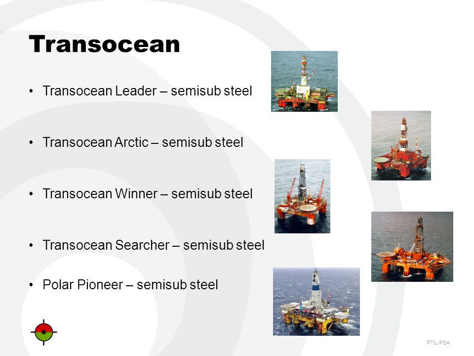 PTIL/PSA Transocean Transocean Leader – semisub steel Transocean Arctic – semisub steel Transocean Winner – semisub steel Transocean Searcher – semisub steel Polar Pioneer – semisub steel