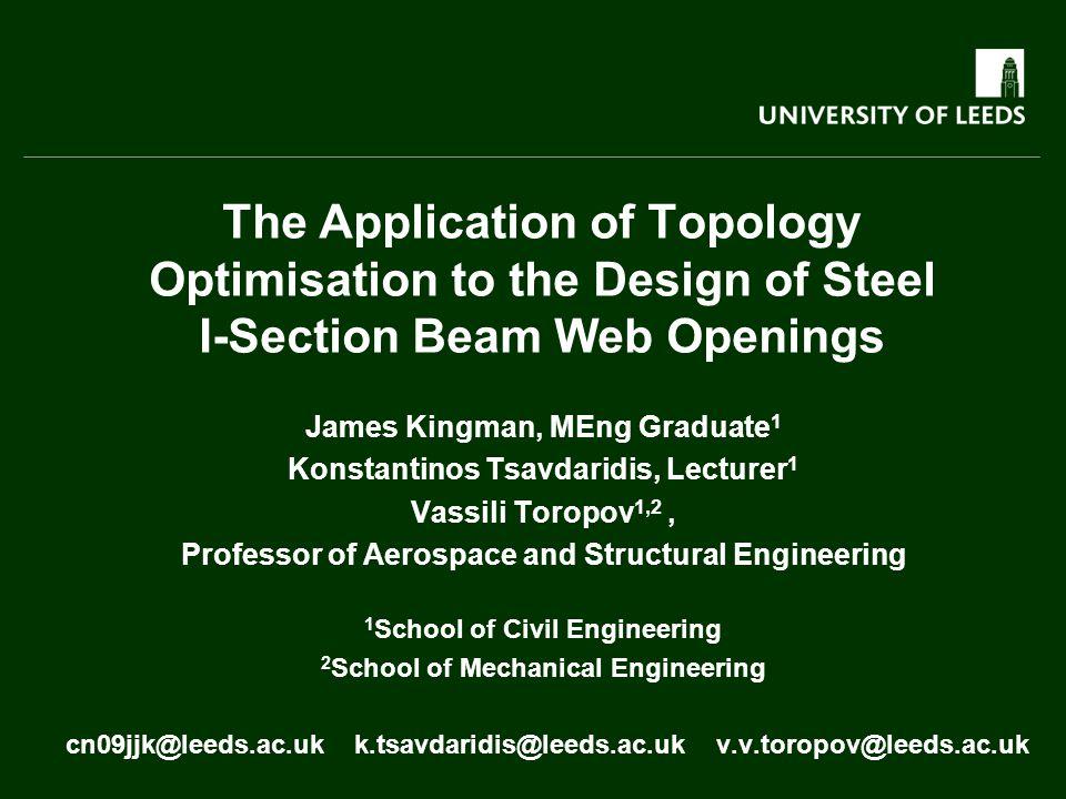 James Kingman, MEng Graduate 1 Konstantinos Tsavdaridis, Lecturer 1 Vassili Toropov 1,2, Professor of Aerospace and Structural Engineering 1 School of