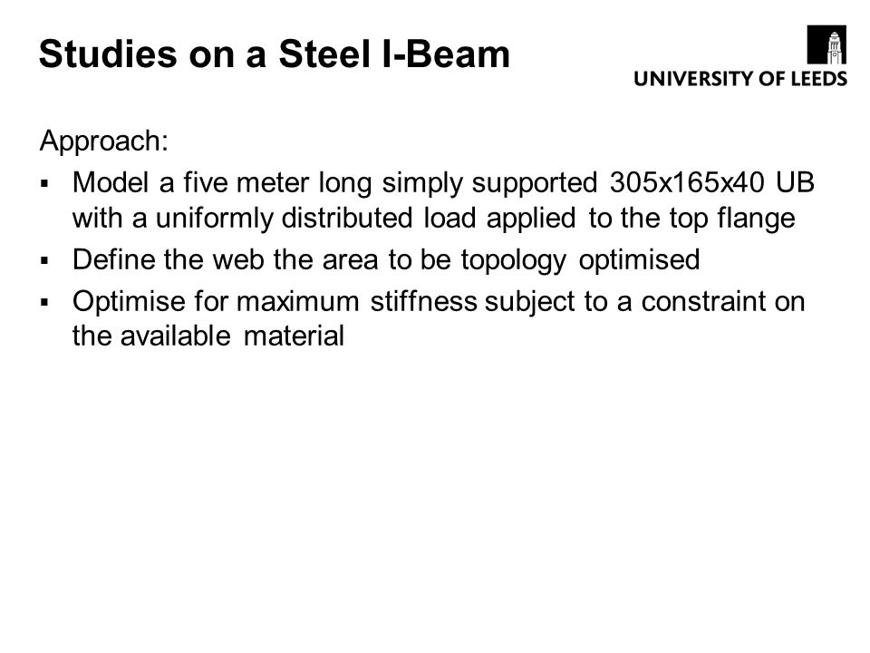 Studies on a Steel I-Beam Approach: Model a five meter long simply supported 305x165x40 UB with a uniformly distributed load applied to the top flange