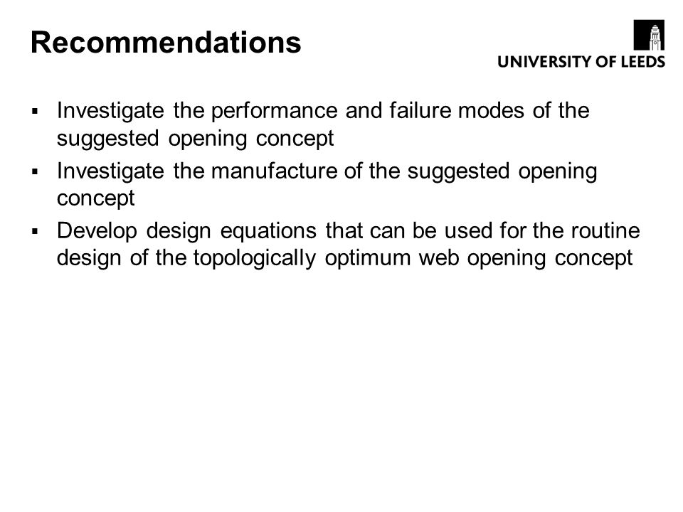 Recommendations Investigate the performance and failure modes of the suggested opening concept Investigate the manufacture of the suggested opening co