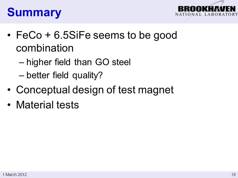 181 March 2012 FeCo + 6.5SiFe seems to be good combination –higher field than GO steel –better field quality.