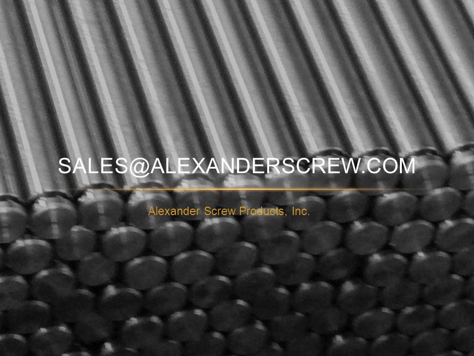 Alexander Screw Products, Inc. SALES@ALEXANDERSCREW.COM
