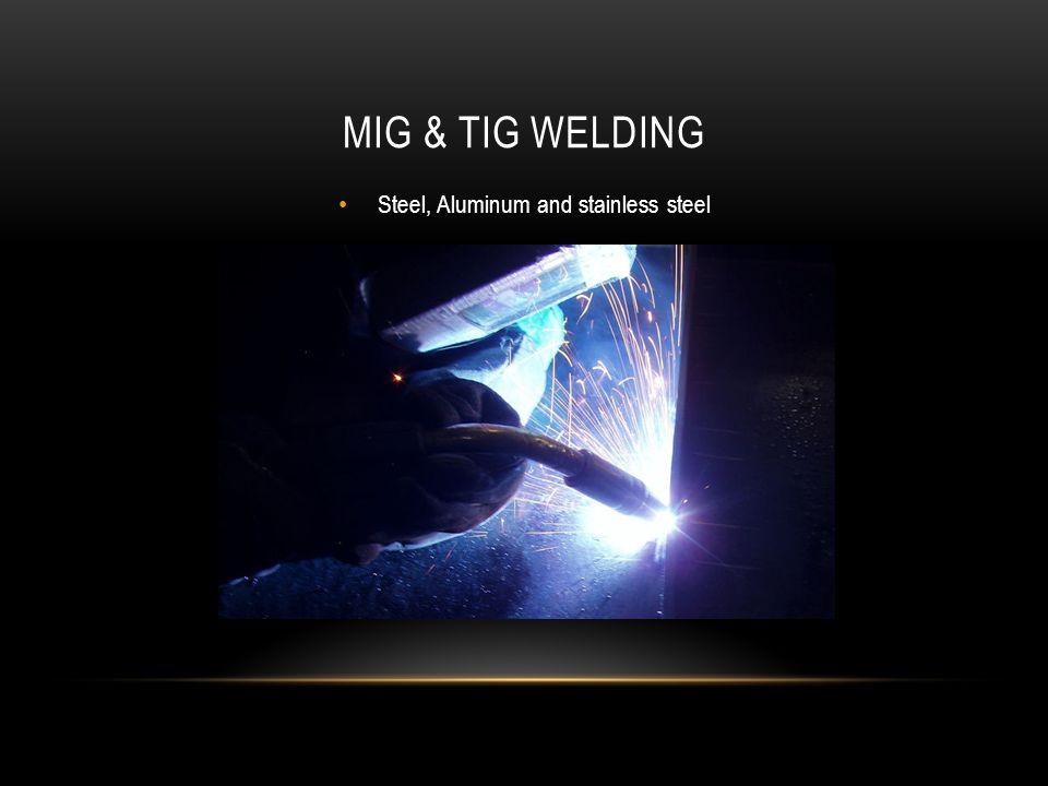 Steel, Aluminum and stainless steel MIG & TIG WELDING