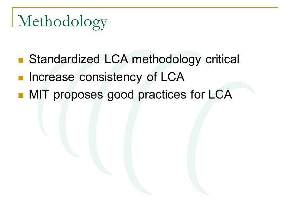 Methodology Standardized LCA methodology critical Increase consistency of LCA MIT proposes good practices for LCA
