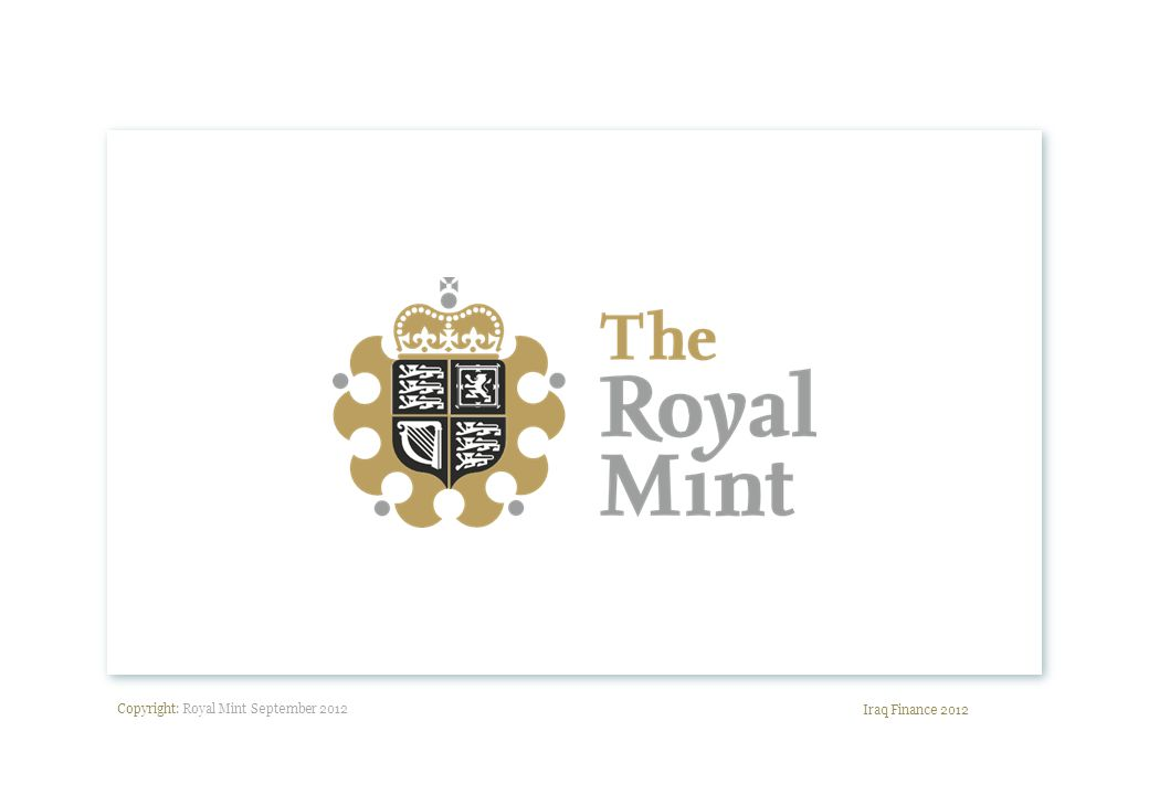 Copyright: Royal Mint September 2012 Iraq Finance 2012