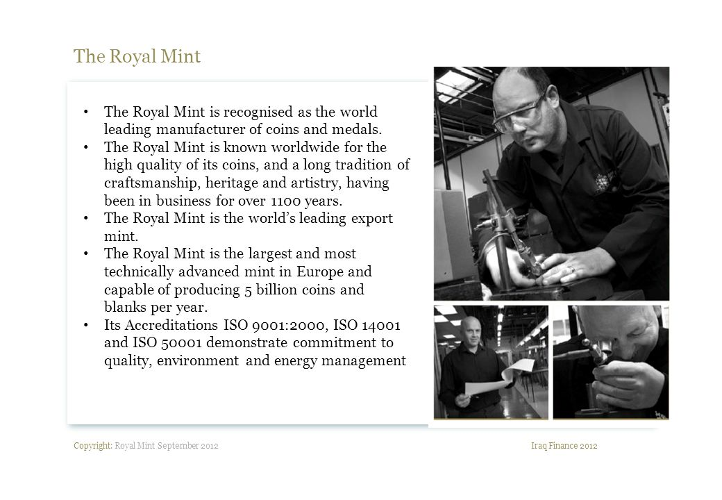 Copyright: Royal Mint September 2012 Summary Iraq Finance 2012 The Royal Mint is proud to have a long and productive history with the Central Bank of Iraq and Iraqi coins.