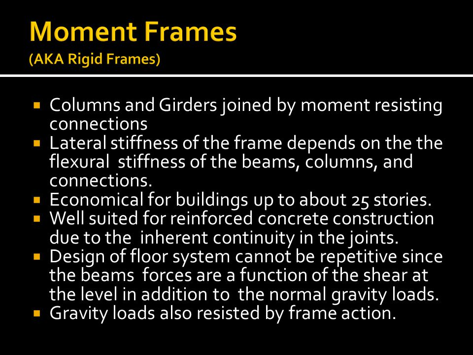 Columns and Girders joined by moment resisting connections Lateral stiffness of the frame depends on the the flexural stiffness of the beams, columns,