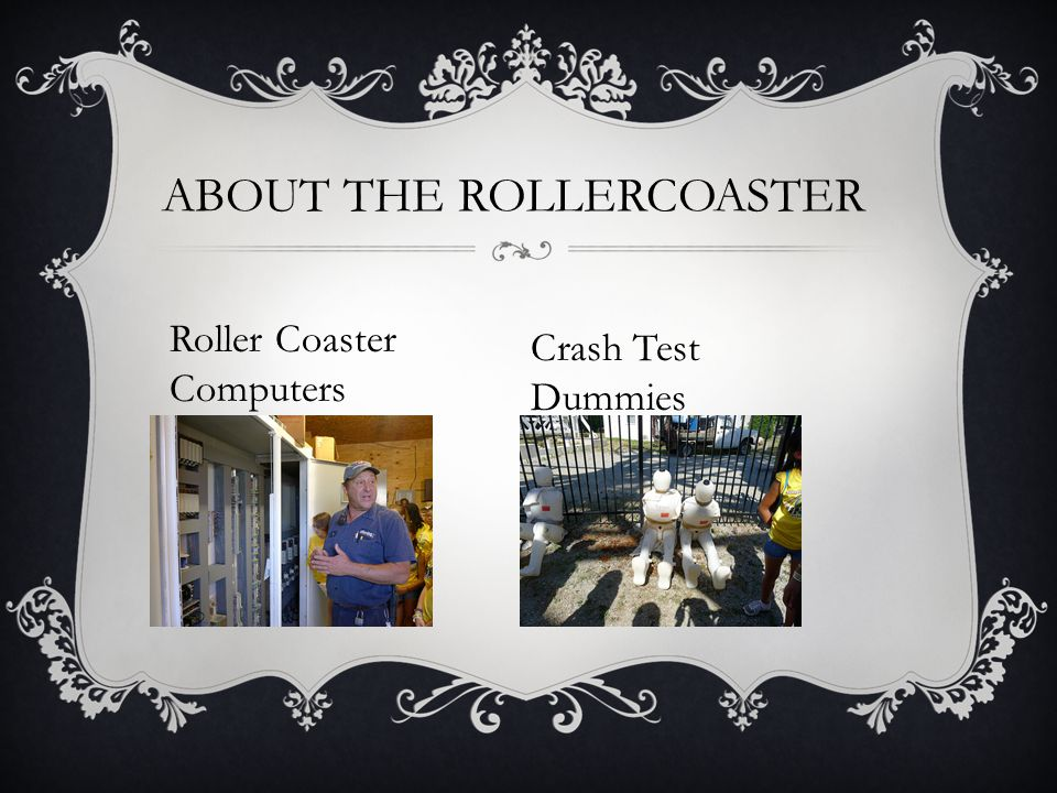 ABOUT THE ROLLERCOASTER Roller Coaster Computers Crash Test Dummies