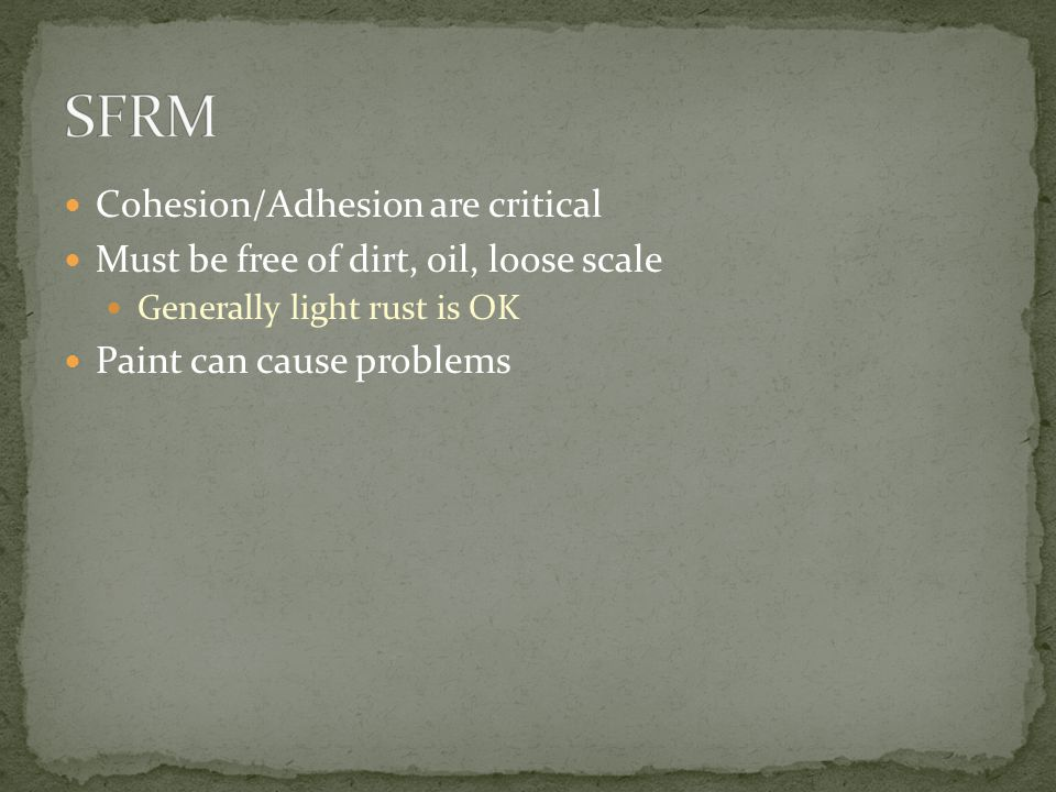 Cohesion/Adhesion are critical Must be free of dirt, oil, loose scale Generally light rust is OK Paint can cause problems