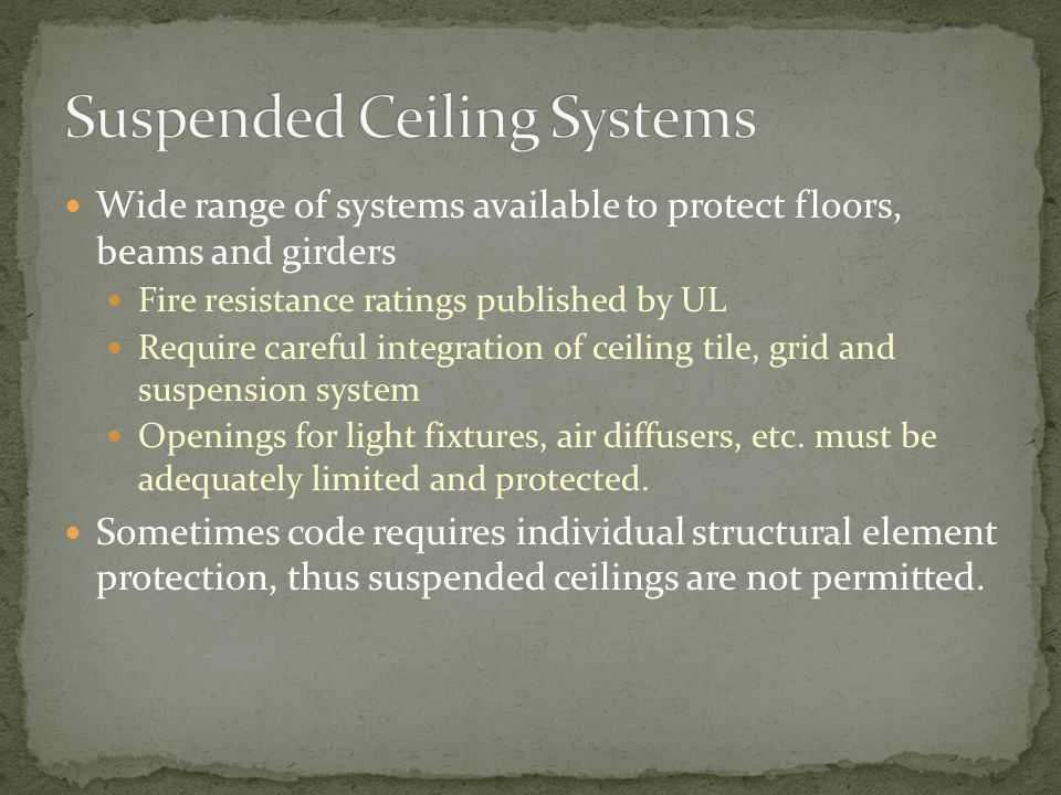 Wide range of systems available to protect floors, beams and girders Fire resistance ratings published by UL Require careful integration of ceiling ti