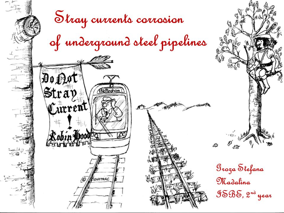 Stray currents corrosion of underground steel pipelines Groza Stefana Madalina ISBE, 2 nd year