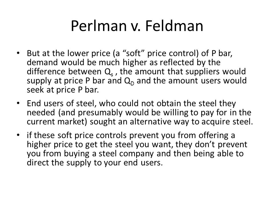 Perlman v. Feldman But at the lower price (a soft price control) of P bar, demand would be much higher as reflected by the difference between Q s, the