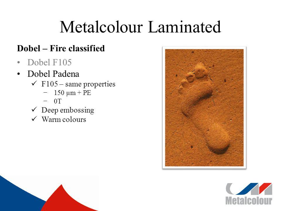 Metalcolour Laminated Dobel – Fire classified Dobel F105 Dobel Padena F105 – same properties 150 µm + PE 0T Deep embossing Warm colours
