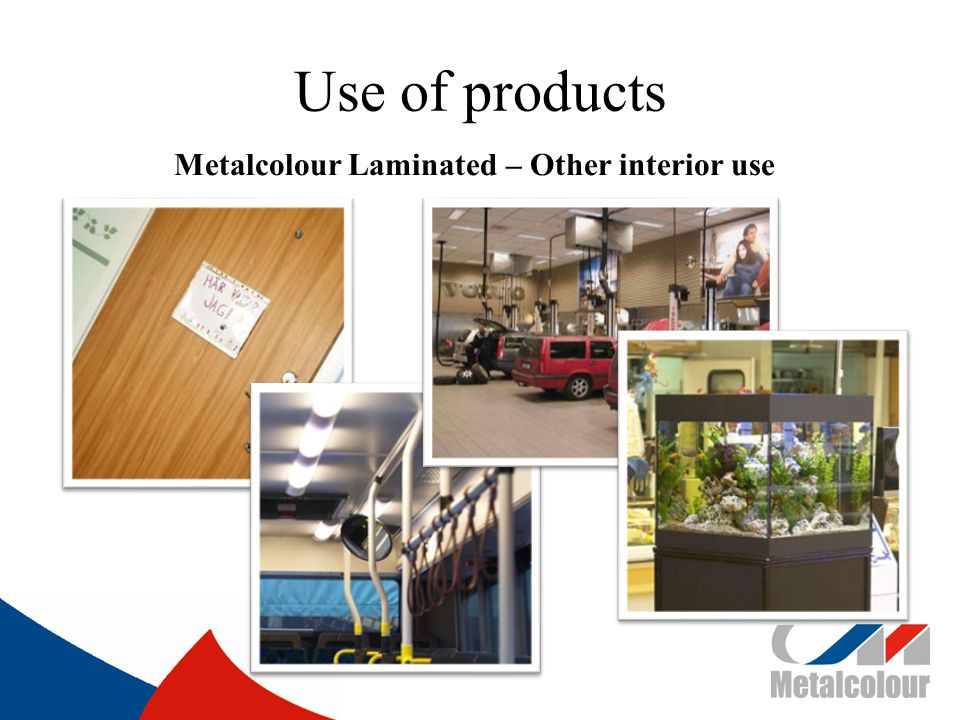 Use of products Metalcolour Laminated – Other interior use