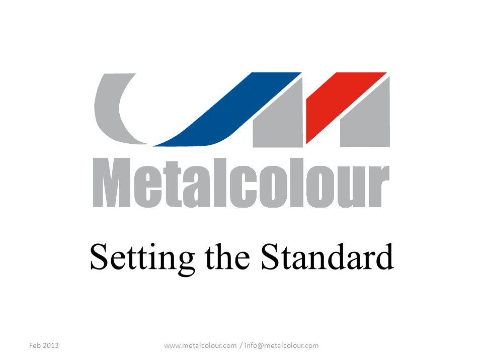Setting the Standard Feb 2013www.metalcolour.com / info@metalcolour.com