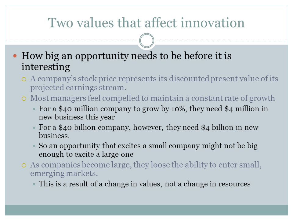 Two values that affect innovation How big an opportunity needs to be before it is interesting A companys stock price represents its discounted present