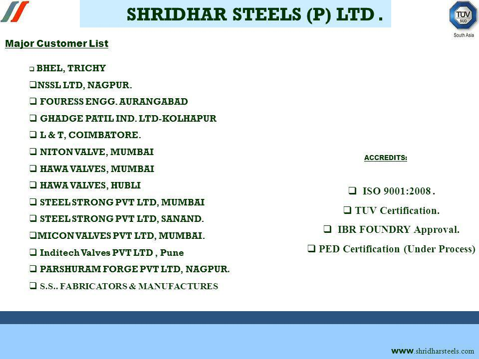 . Major Customer List www.shridharsteels.com SHRIDHAR STEELS (P) LTD. BHEL, TRICHY NSSL LTD, NAGPUR. FOURESS ENGG. AURANGABAD GHADGE PATIL IND. LTD-KO